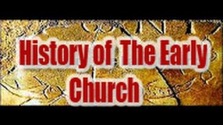 History of The Early Church - Part I